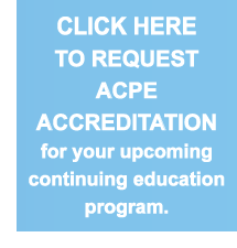 Click Here to Request ACPE Accreditation